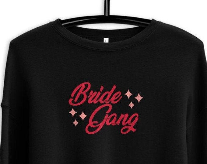 Crop Sweatshirt - Bride Gang Bachelorette Party Wedding Shower Gift Apparel Merch Bridesmaid