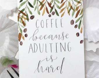 """Original """"COFFEE because adulting is hard"""" quote"""