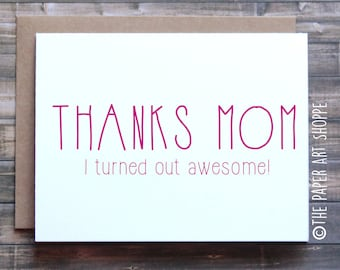 Funny Mothers Day card, Thanks mom I turned out awesome, Card from son, card from daughter, card for mothers day, happy mothers day