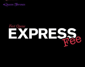 Express Queue Fee  (To move up in Queue)