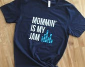 Mommin' Is My Jam Shi...