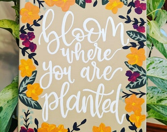 Hand Painted canvas // bloom where you are planted quote  // gift // home decor
