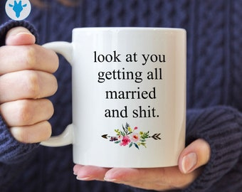 look at you getting married and shit coffee mug wedding gift bridal shower gift funny bride to be cup gift for her engagement gift