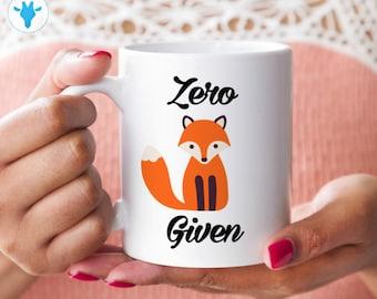 Cute Fox Mug, Zero Fox Given Mug, Mugs With Sayings, Funny Mugs, Gift For Her, Coffee Mugs, Ceramic Mugs