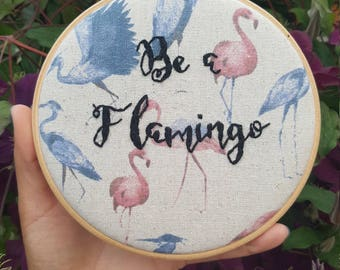 Flamingo Art, Be a Flamingo, Wall Art, Embroidery Hoop, Textile Wall Art, Inspirational gift, Gift for her, Flamingo Gift, Embroidery Art