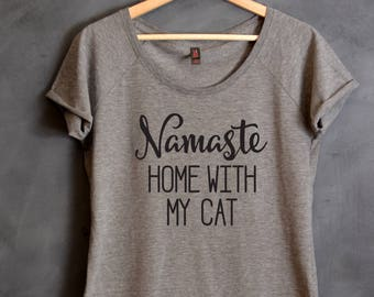 Namaste Home With My Cat Shirt, Namaste In Bed, Dolman Sleeves, Funny Shirt, Gift for Wife, Gift for Friend, Namastay Shirt, Cat Lady Shirt