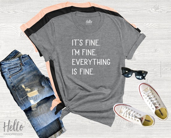 It S Fine I M Fine Everything Is Fine Shirt Funny Etsy