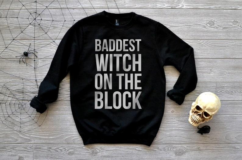 69537efd Baddest Witch On The Block Sweatshirt Halloween Shirt Witch   Etsy