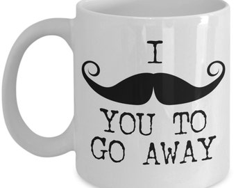 Funny Mustache Coffee Mug Gifts - I Mustache You To Go Away While I'm Drinking Coffee