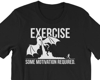 Exercise, Motivation Required, Dragon - Funny Gift For Bodybuilding, Weightlifting, Powerlifting, Crossfit, Fitness, Workout - Gym T-Shirt