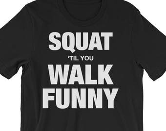 687fbf76bc Squat Until You Walk Funny, Leg Day, Gift For Bodybuilding, Weightlifting,  Powerlifting, Crossfit, WOD, Fitness, Workout, Unisex Gym T-Shirt