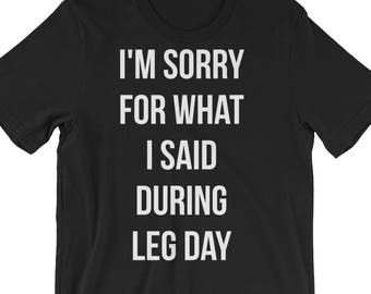 I'm Sorry For What I Said During Leg Day, Funny Gift For Bodybuilding, Weightlifting, Powerlifting, Crossfit, Fitness, Workout, Gym T-Shirt
