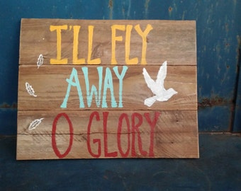 I'll Fly Away O Glory Old Hymn Wood Pallet Sign- Christian Wall Art