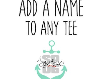 add a name to any tshirt,personalization,front or back