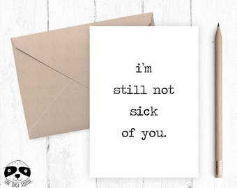 Funny Valentine Card, Anniversary Love Card, Valentine's Day Card, I'm Still Not Sick Of You, Card For Boyfriend Girlfriend  DS016