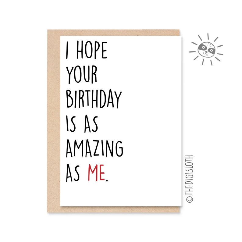 Funny Birthday Card, I Hope Your Birthday Is As Amazing As Me, Cheeky Joke  Card - ZR11
