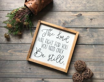 The Lord Will Fight For You You Need Only Be Still, Scripture, Sympathy Gift, Be Still, Gallery Wall, Farmhouse Style, Wooden Sign, Sign