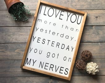 I Love You More Than Yesterday Yesterday You Got On My Nerves, Anniversary Gift, Farmhouse Style, Wood Sign, Sign, Wall Art, Farmhouse Decor