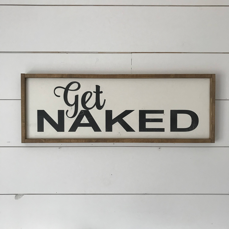 Get Naked Get Naked Sign Bathroom Sign Farmhouse Sign Etsy