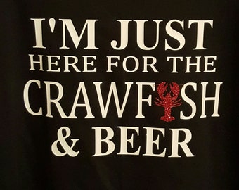 I'm just here for the Crawfish & Beer Shirt/Crawfish and Beer Shirt/Crawfish Shirt