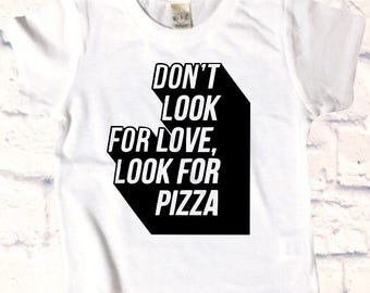 LOOK FOR PIZZA shirt