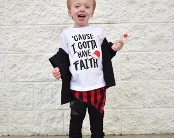 GOTTA HAVE FAITH shirt