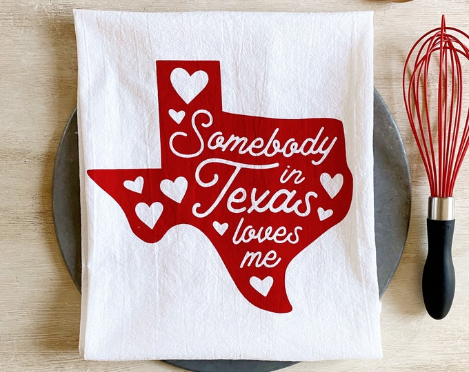 Featured listing image: Somebody in Texas Loves Me Flour Sack Tea Towel