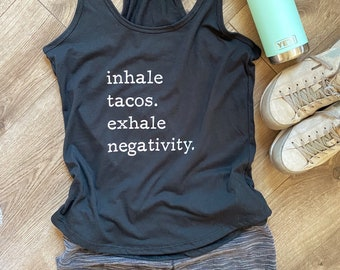Inhale Tacos Exhale Negativity Tank