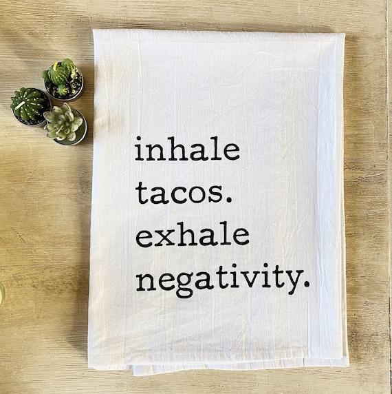 Inhale Tacos Flour Sack Towel