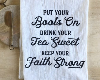 Boots, Sweet Tea, and Faith Flour Sack Tea Towel