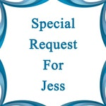 Special Request for Jess