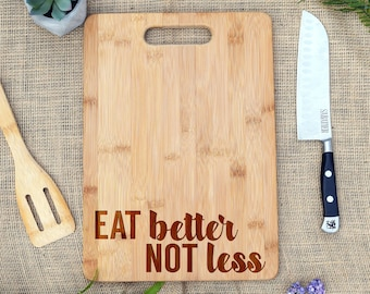 Eat Better Not Less Cutting Board, Cheese Board, Personalized, Custom, Laser Engraved, Healthy Eating, Clean Eating, Diet, nutrition gift