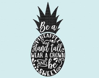 Be A Pineapple SVG, svg files for cricut, svg files, svg file sayings, quote svg, silhouette designs, cricut designs, cricut downloads, svg