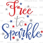 Free To Sparkle SVG, Free To Sparkle, 4th of july svg, fourth of july svg, july 4th svg, svg designs, svg files, silhouette svg, girly svg