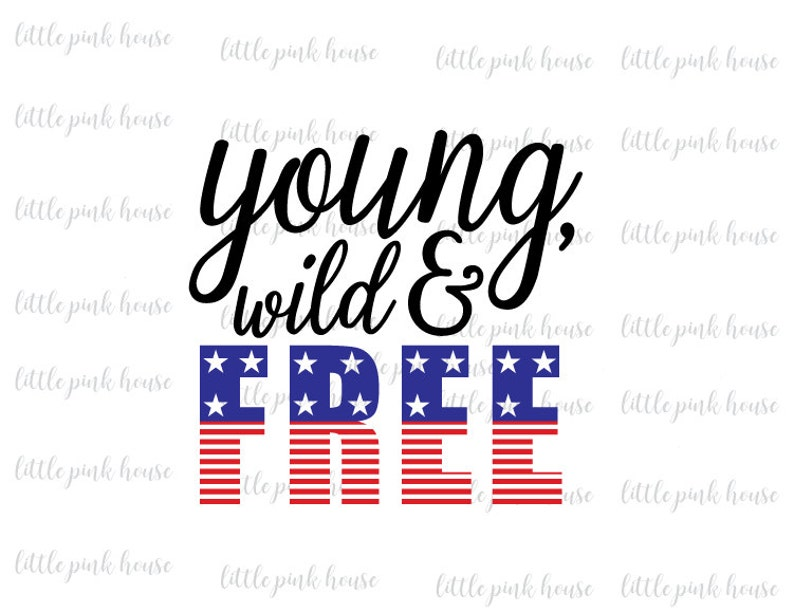 Young Wild And Free Svg 4th Of July Svg Fourth Of July Etsy