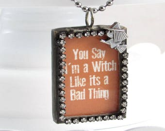 Witch Halloween Necklace -You Say I'm a Witch Like It's a Bad Thing - Witch Necklace- Witch Jewelry - Funny Halloween Jewelry