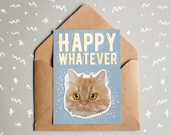 happy whatever card, Rude Birthday Card, Rude Cat Card, Funny Birthday Card, Cat Birthday Card, Funny Cat Card, Quote Card, Rude Card