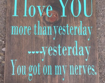 I love you more than yesterday sign-I love you sign-Yesterday you got on my nerves