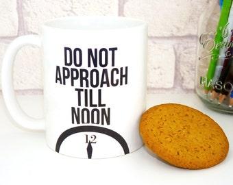 Do Not Approach Till Noon Mug
