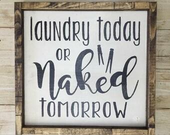 Laundry today or naked tomorrow // laundry room sign // laundry decor