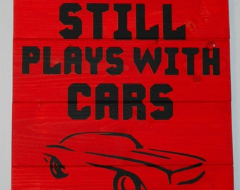 Still Plays With Cars Wood Sign