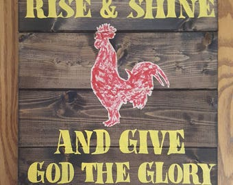 Rise and Shine and Give God The Glory Wood Sign