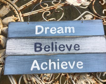 Inspirational Sign- Dream Believe Achieve hand made and hand painted wooden sign