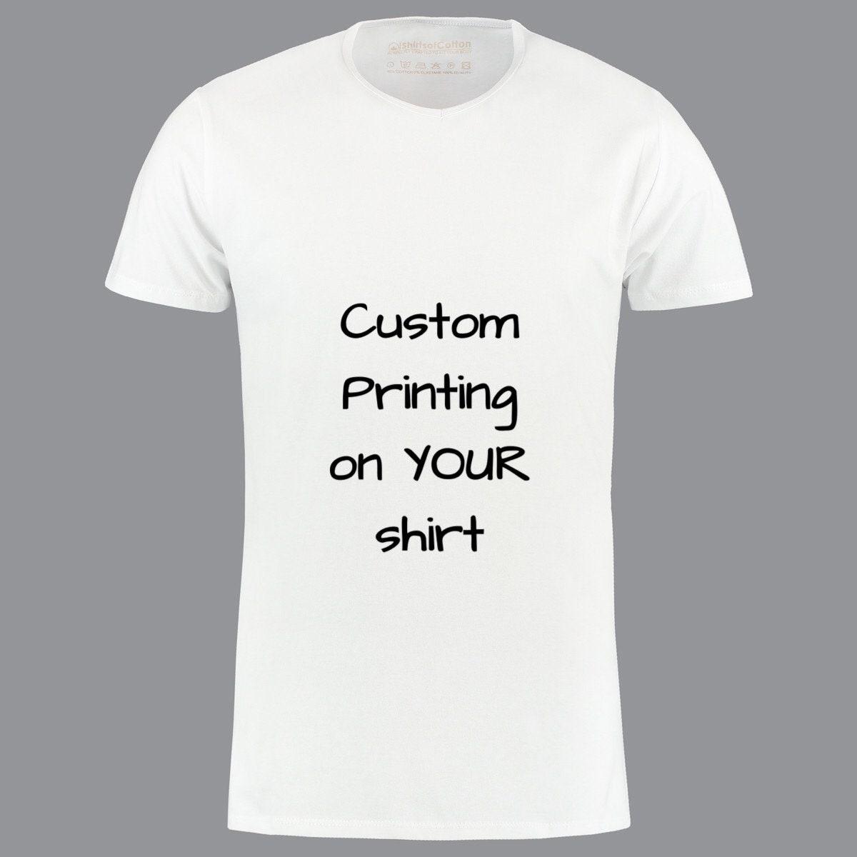 Custom Print On Your Own Shirt Design A Shirt Custom Print Etsy