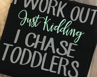 1c158774 I work out just kidding I chase toddlers Shirt, Workout Shirt, Funny  Workout Shirt, Work out Shirt, Workout Attire for Moms, Exercise Shirt