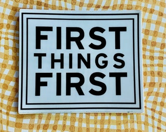First Things First Vinyl Sticker, Decals For Water Bottles, Tumbler Labels, Window and Car Stickers, 12 step recovery
