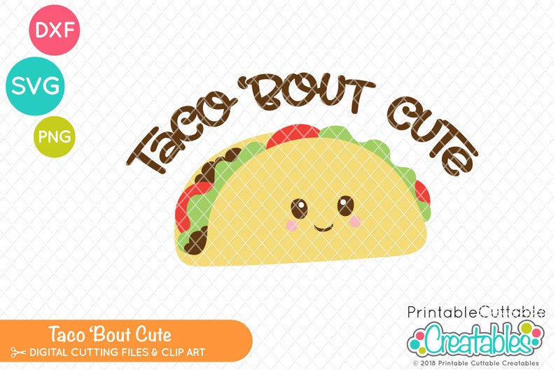Taco Bout Cute SVG Cut File & Clipart E435 - SVG DXF files for Silhouette +  Cricut - Includes Limited Commercial Use!