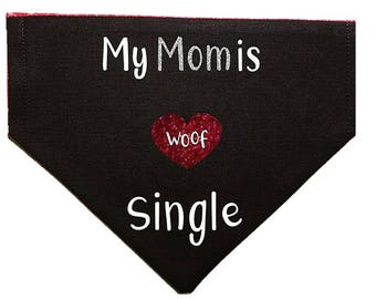 My Mom is Single dog bandana|Matchmaker|Valentine|Gifts for dogs and dog lovers