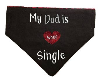 My Dad is Single dog bandana|Matchmaker|Valentine|Gifts for dogs and dog lovers