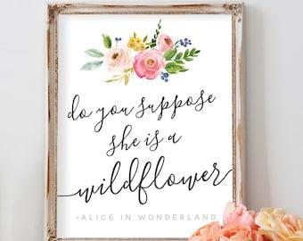 Floral Nursery Decor Art, Boho Nursery Art, Wildflower Quote, Alice in Wonderland, Do You Suppose She Is A Wildflower, She's A Wildflower